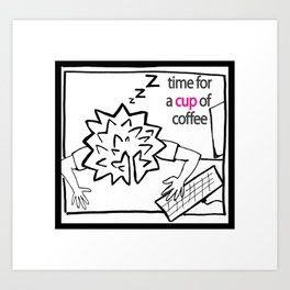 time for a  cup of coffee Art Print