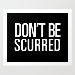 Don't Be Scurred Art Print