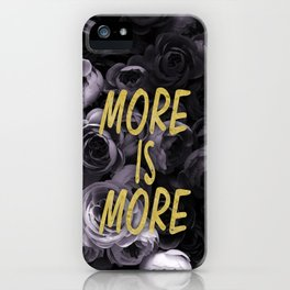 More is More iPhone Case