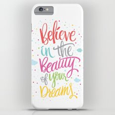 Believe in the beauty of your dreams iPhone 6 Plus Slim Case