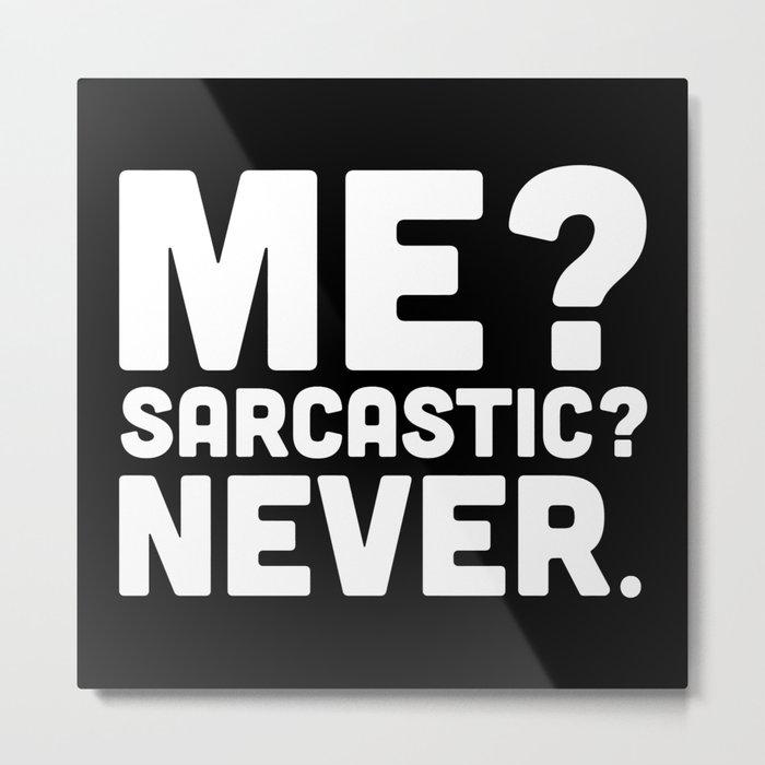 Me? Sarcastic? Funny Quote Metal Print