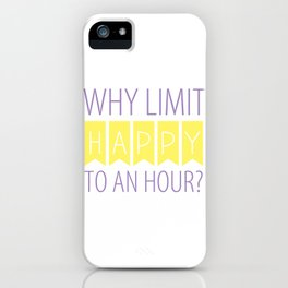 Why Limit Happy to an Hour? iPhone Case