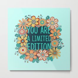You are a limited edition Metal Print
