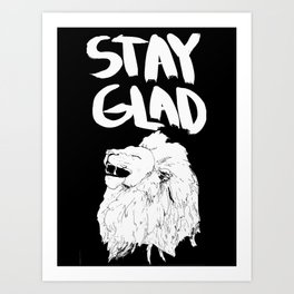 Stay glad Art Print