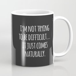 Trying To Be Difficult Funny Quote Coffee Mug