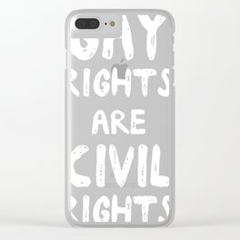 Gay Rights Are Civil Rights Clear iPhone Case