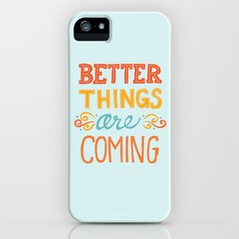 Better Things are Coming iPhone Case