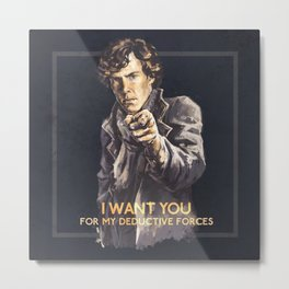 I want you for my deductive forces - Sherlock Metal Print