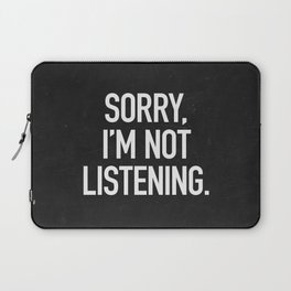 Sorry, I'm not listening Laptop Sleeve