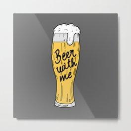 Beer with me Metal Print
