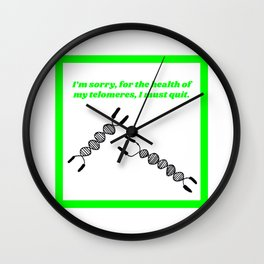 For the Health of my Telomeres, I Must Quit Wall Clock