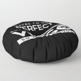 Maybe I'm Not Perfect. But I'm A Virgo, So Close Enough. Floor Pillow