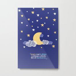 Stars Can't Shine Without A Little Bit of Darkness Metal Print