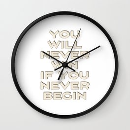 You will never win if you never begin Wall Clock