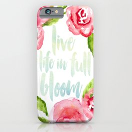 Live Life in Full Bloom iPhone Case