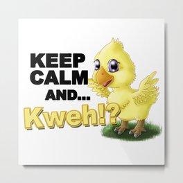 Keep calm and ...Kweh!? Metal Print