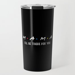 Mama, I'll Be There For You, Quote Travel Mug