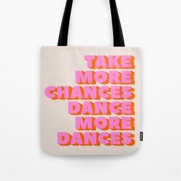 TAKE MORE CHANCES DANCE MORE DANCES Tote Bag