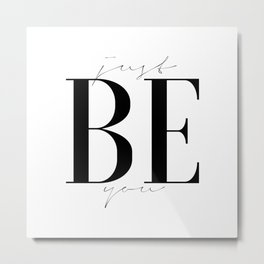 JUST BE YOU, Be Yourself, Inspirational Quote, Wall Art,Gift For Friend,Typography Print,Quote Print Metal Print