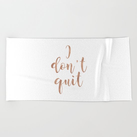 I don't quit Beach Towel
