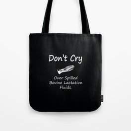 Don't Cry over spilled bovine lactation fluids. Tote Bag