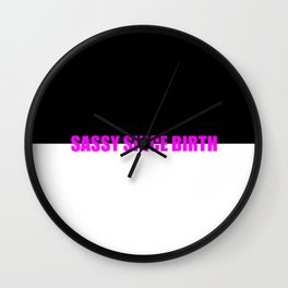 sassy since birth funny quote Wall Clock