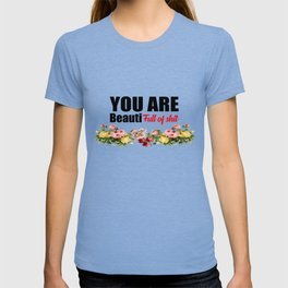you are beautiful funny quote T-shirt