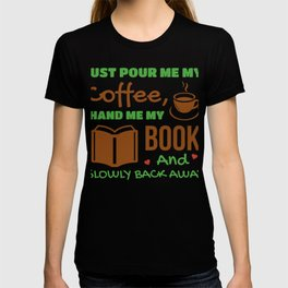 Just Pour Me My Coffee Hand Me My Book And Slowly Back Away T-shirt