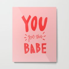 You got this babe - pink and red hand lettering Metal Print
