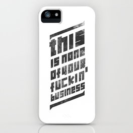 this is none of your f****n business iPhone Case