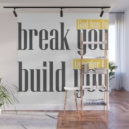 God has to break you, in order to build you,Christian,Bible Quote Wall Mural