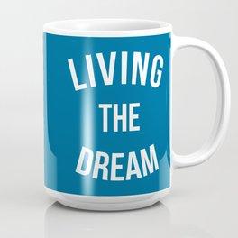 Living The Dream Quote Coffee Mug