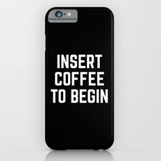 Insert Coffee Funny Quote Slim Case iPhone 6s