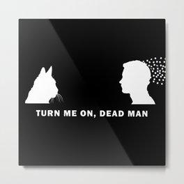 Turn Me On, Dead Man WHITE Metal Print