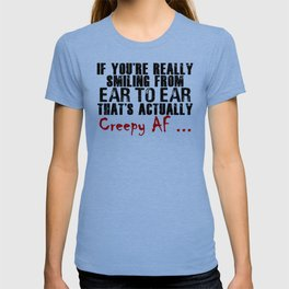 Smiling Wide Creepy AF Scary Crap T-shirt