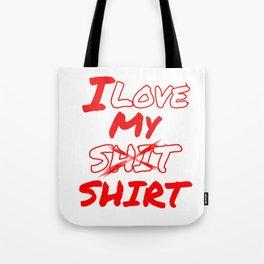 I Love My Shirt Funny Tote Bag