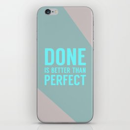 Done is Better than Perfect iPhone Skin