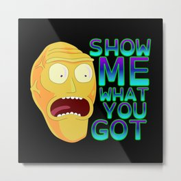 SHOW ME WHAT YOU GOT Metal Print