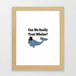 Can We Really Trust Whales? Framed Art Print