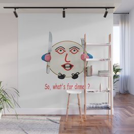 So what's for dinner ? Wall Mural