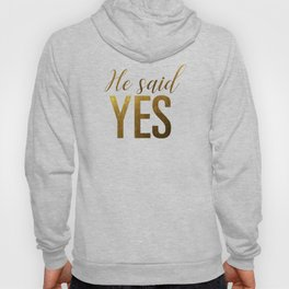 He said yes (gold) Hoody