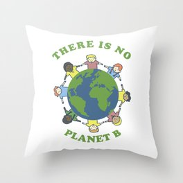There Is No Planet B Save Earth Day Nature Gift Throw Pillow