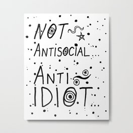 NOT Anti-Social Anti-Idiot Metal Print