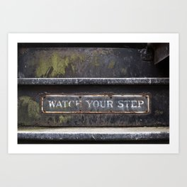 WATCH YOUR STEP Art Print