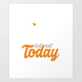 Funny Yes I Will But Not Today Funny Procrastination Art Print