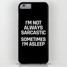 I'm Not Always Sarcastic Sometimes I'm Asleep (Black and White) iPhone 6s Plus Slim Case