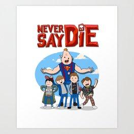 Never Say Die! Art Print