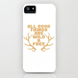 "A Perfect Gift For Wild Friends Saying ""All Good Things Are Wild & Free"" T-shirt Design iPhone Case"