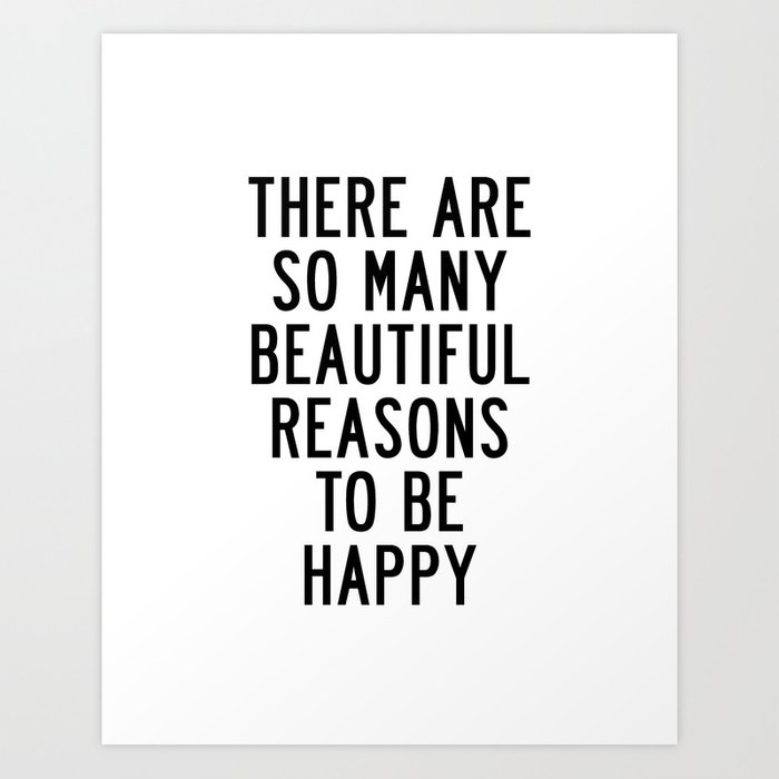 There Are So Many Beautiful Reasons To Be Happy Short Inspirational Life  Quote Poster Art Print