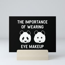 The importance of wearing eye makup - Funny Panda Gift Mini Art Print